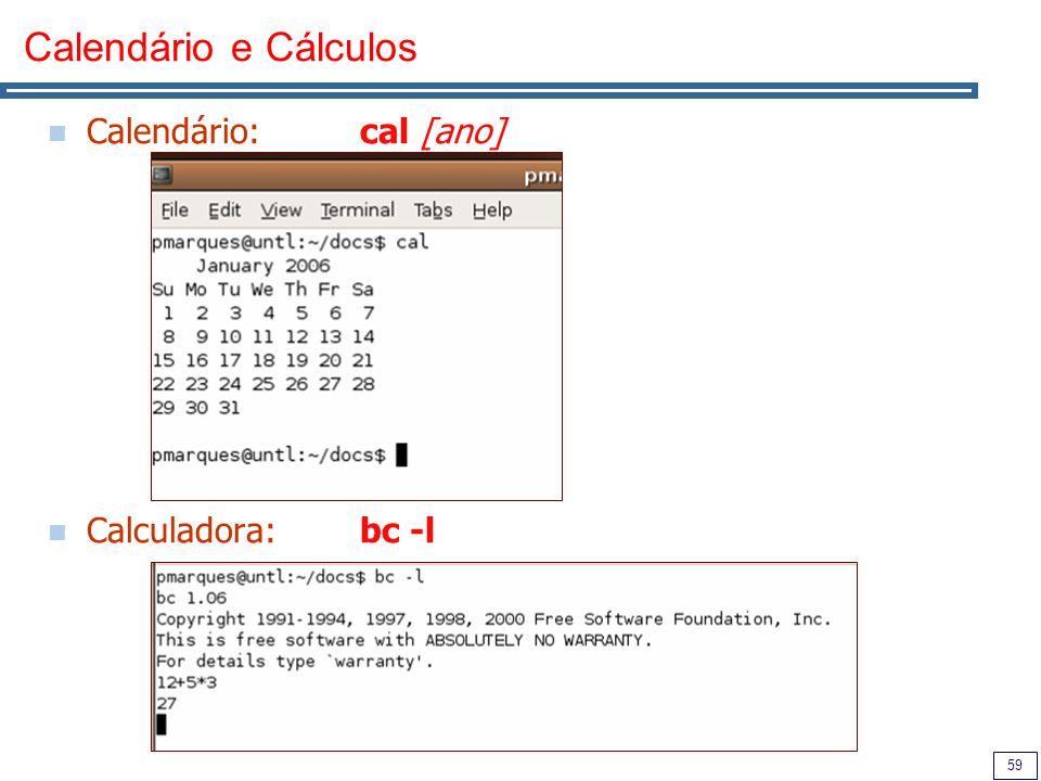 Calendário e Cálculos Calendário: cal [ano] Calculadora: bc -l